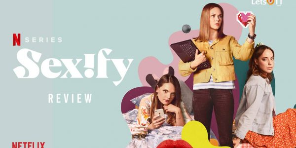 Sexify Review 2021 Tv Show