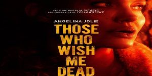 Those Who Wish Me Dead 2021 Movie Review
